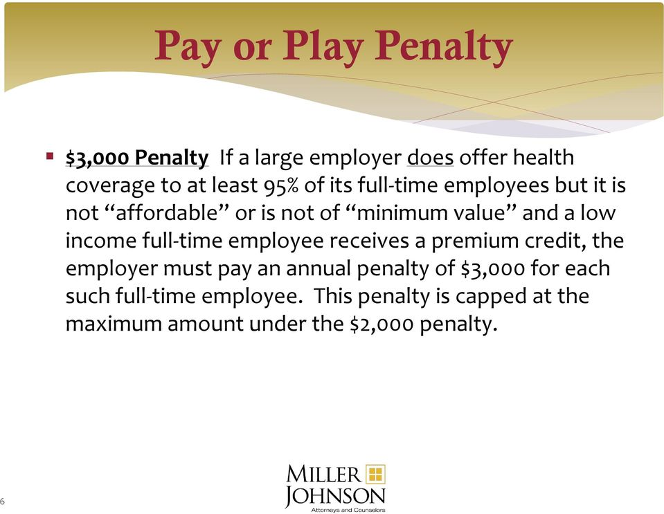 full-time employee receives a premium credit, the employer must pay an annual penalty of $3,000