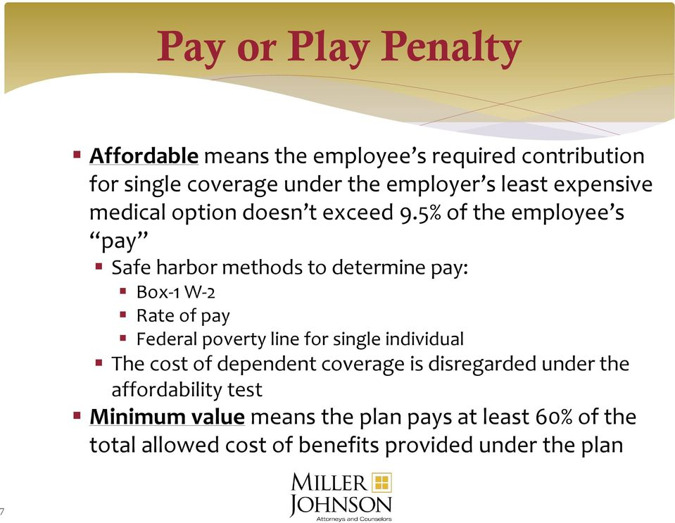 5% of the employee s pay Safe harbor methods to determine pay: Box-1 W-2 Rate of pay Federal poverty line for single