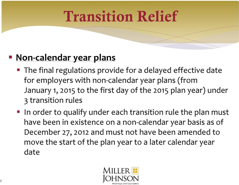 In order to qualify under each transition rule the plan must have been in existence on a non-calendar year basis as