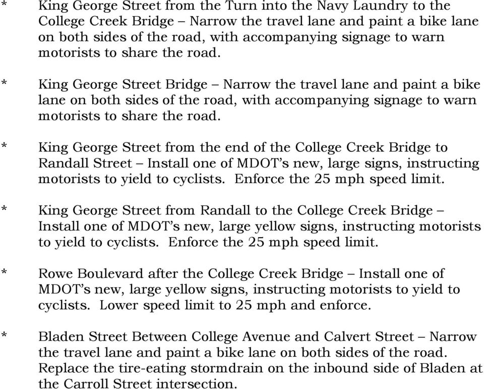 * King George Street from the end of the College Creek Bridge to Randall Street Install one of MDOT s new, large signs, instructing motorists to yield to cyclists. Enforce the 25 mph speed limit.