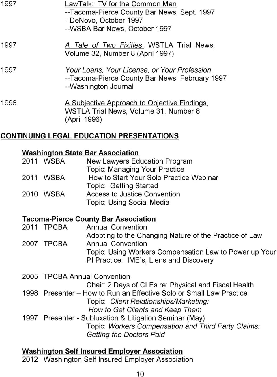 --Tacoma-Pierce County Bar News, February 1997 --Washington Journal 1996 A Subjective Approach to Objective Findings, WSTLA Trial News, Volume 31, Number 8 (April 1996) CONTINUING LEGAL EDUCATION