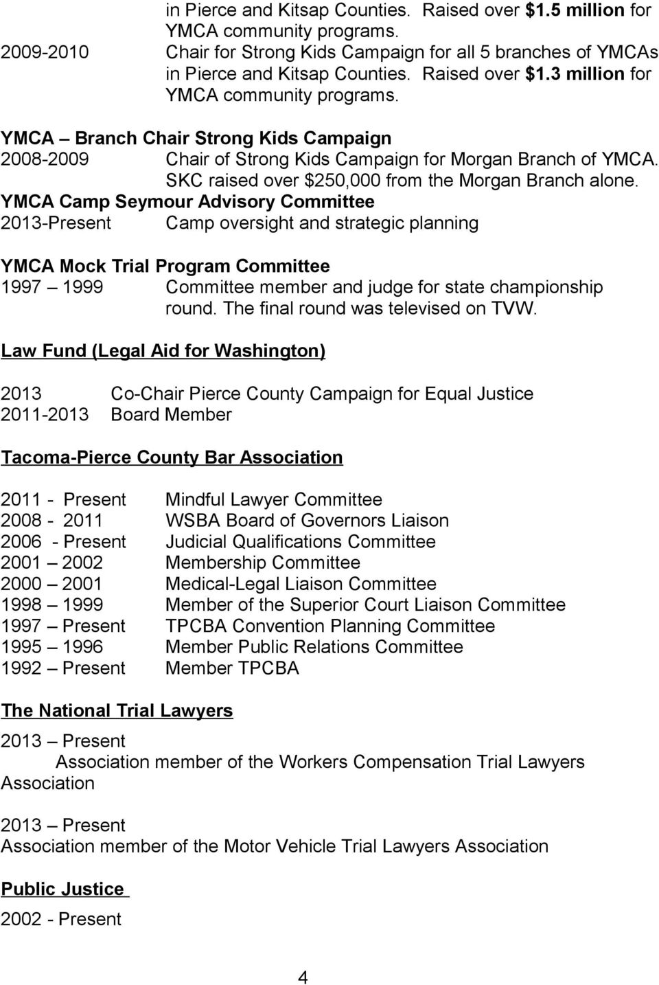 YMCA Camp Seymour Advisory Committee 2013-Present Camp oversight and strategic planning YMCA Mock Trial Program Committee 1997 1999 Committee member and judge for state championship round.