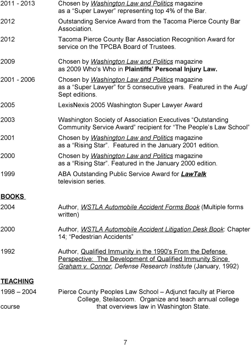 2009 Chosen by Washington Law and Politics magazine as 2009 Who's Who in Plaintiffs' Personal Injury Law.