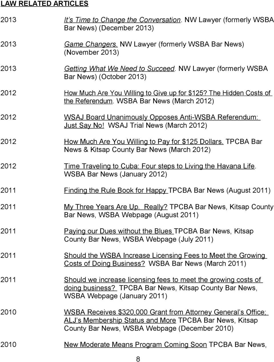 The Hidden Costs of the Referendum. WSBA Bar News (March 2012) 2012 WSAJ Board Unanimously Opposes Anti-WSBA Referendum: Just Say No!