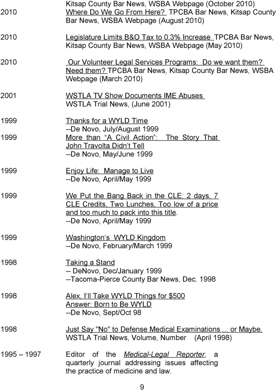 TPCBA Bar News, Kitsap County Bar News, WSBA Webpage (March 2010) 2001 WSTLA TV Show Documents IME Abuses WSTLA Trial News, (June 2001) 1999 Thanks for a WYLD Time --De Novo, July/August 1999 1999