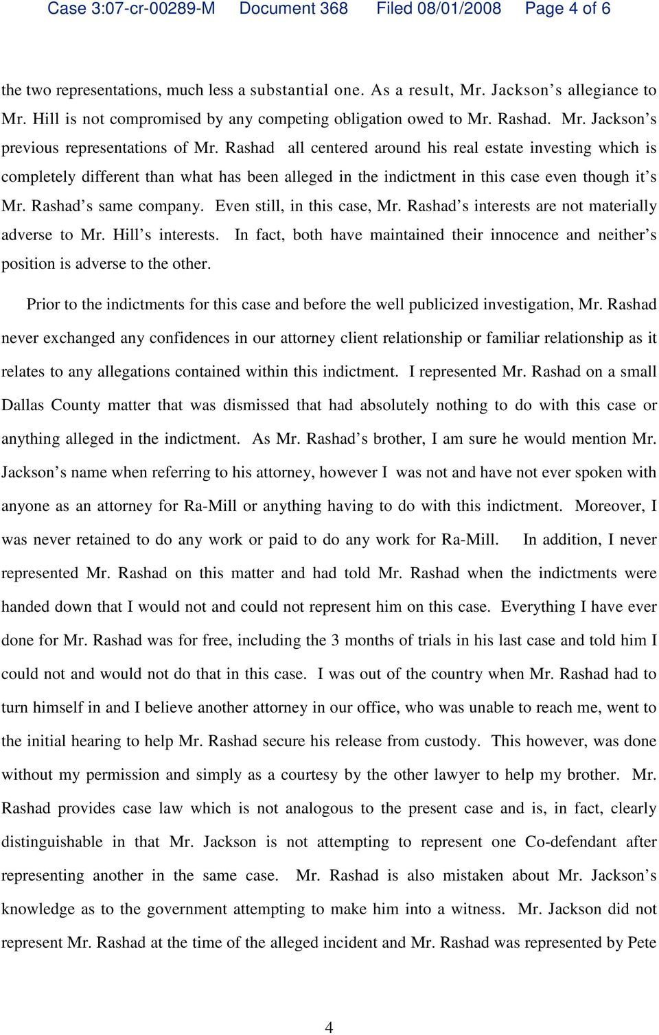 Rashad all centered around his real estate investing which is completely different than what has been alleged in the indictment in this case even though it s Mr. Rashad s same company.