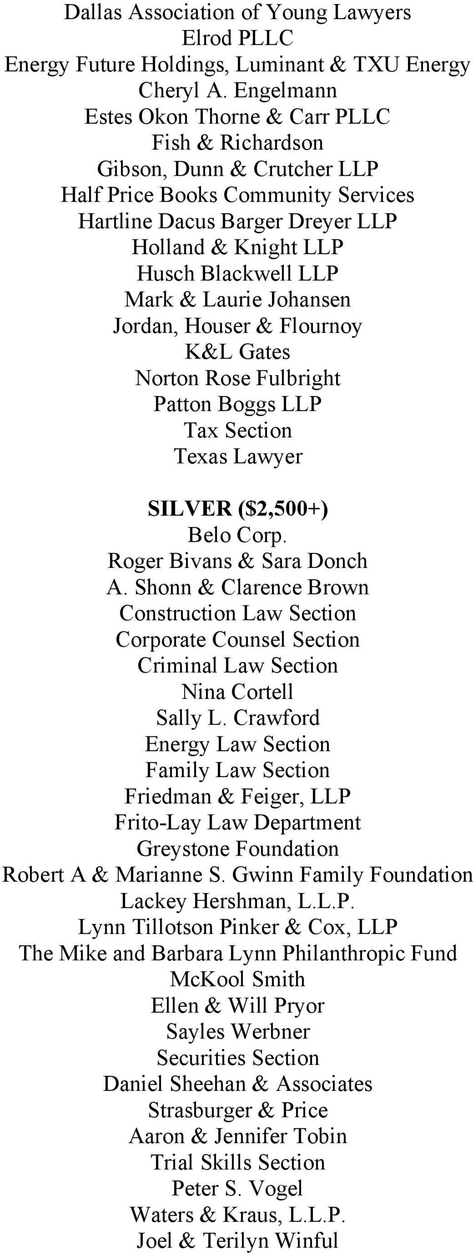 Mark & Laurie Johansen Jordan, Houser & Flournoy K&L Gates Norton Rose Fulbright Patton Boggs LLP Tax Section Texas Lawyer SILVER ($2,500+) Belo Corp. Roger Bivans & Sara Donch A.