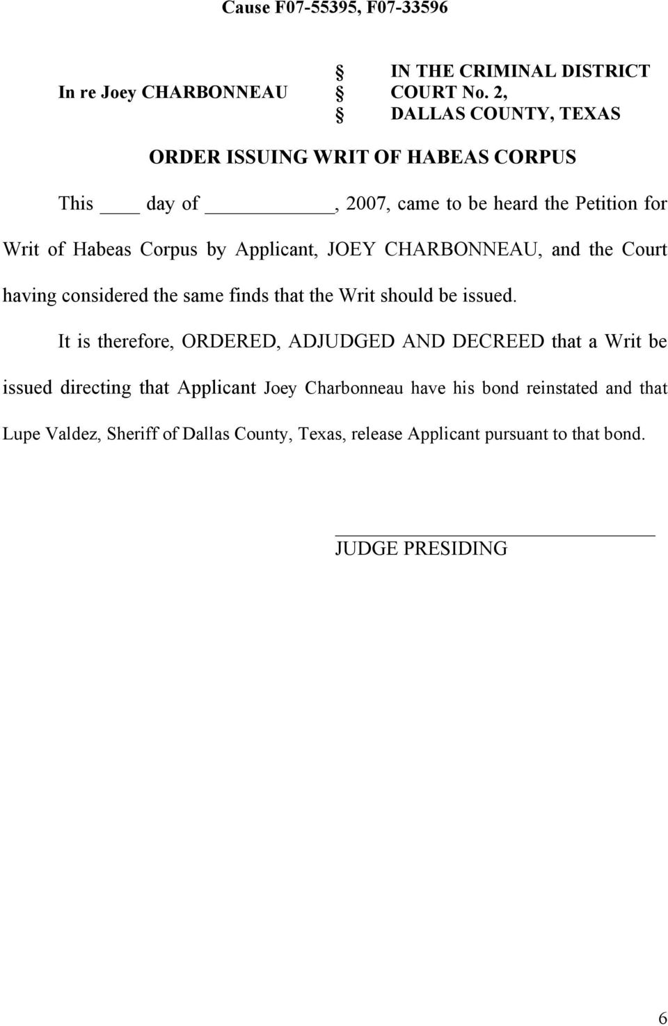 Applicant, JOEY CHARBONNEAU, and the Court having considered the same finds that the Writ should be issued.