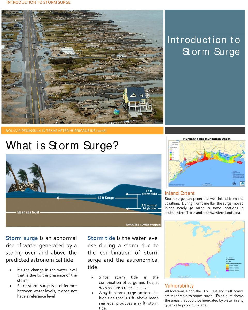 Storm surge is an abnormal rise of water generated by a storm, over and above the predicted astronomical tide.