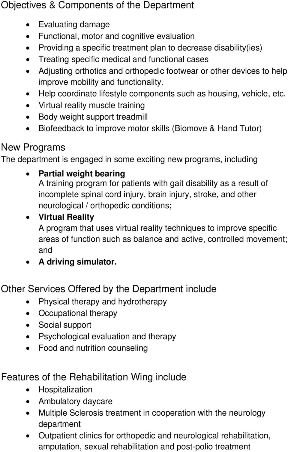 Virtual reality muscle training Body weight support treadmill Biofeedback to improve motor skills (Biomove & Hand Tutor) New Programs The department is engaged in some exciting new programs,