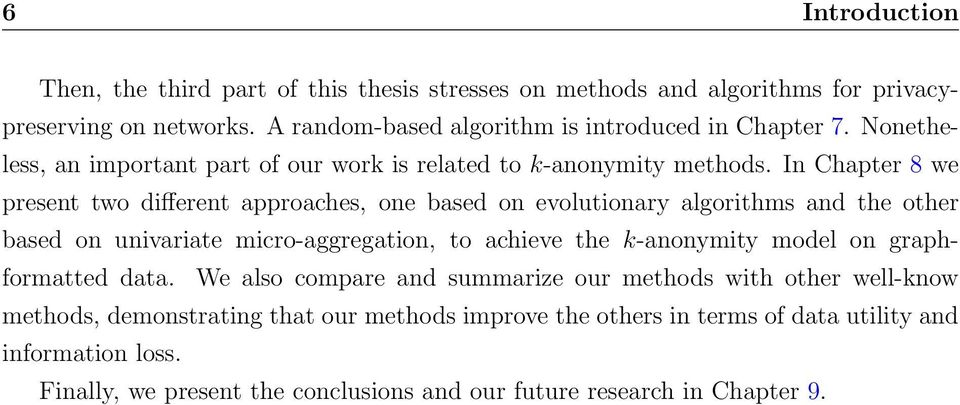 In Chapter 8 we present two different approaches, one based on evolutionary algorithms and the other based on univariate micro-aggregation, to achieve the k-anonymity model