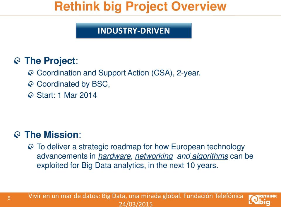 Coordinated by BSC, Start: 1 Mar 2014 The Mission: To deliver a strategic roadmap for how European