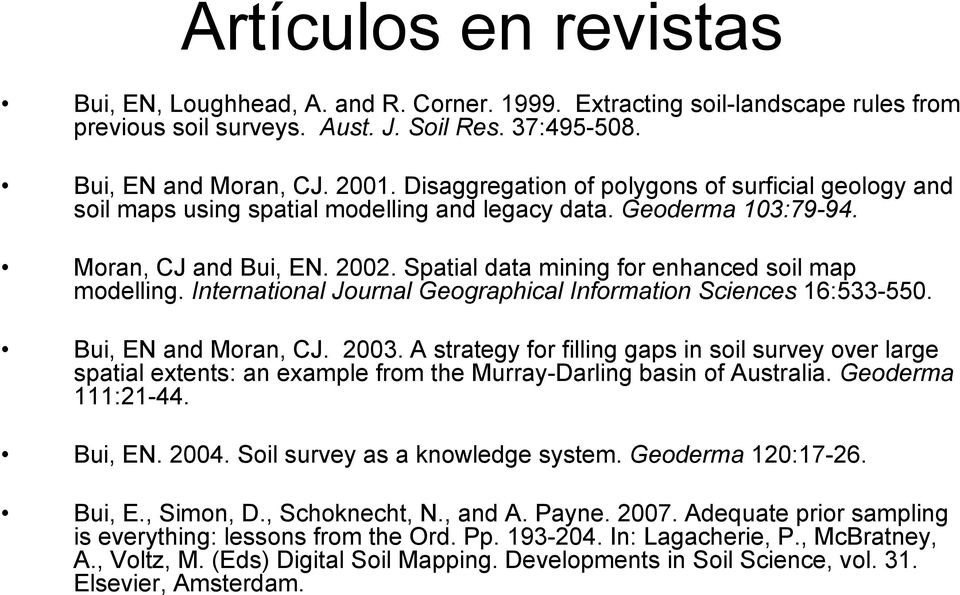 Spatial data mining for enhanced soil map modelling. International Journal Geographical Information Sciences 16:533-550. Bui, EN and Moran, CJ. 2003.
