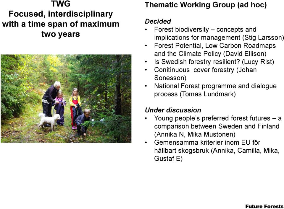 (Lucy Rist) Conitinuous cover forestry (Johan Sonesson) National Forest programme and dialogue process (Tomas Lundmark) Under discussion Young people s