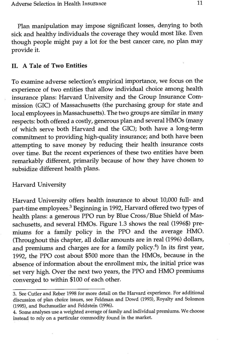 A Tale of Two Entities To examine adverse selection's empirical importance, we focus on the experience of two entities that allow individual choice among health insurance plans: Harvard University