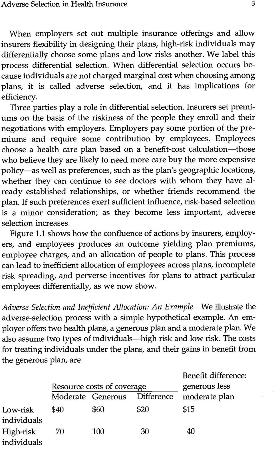 When differential selection occurs because individuals are not charged marginal cost when choosing among plans, it is called adverse selection, and it has implications for efficiency.