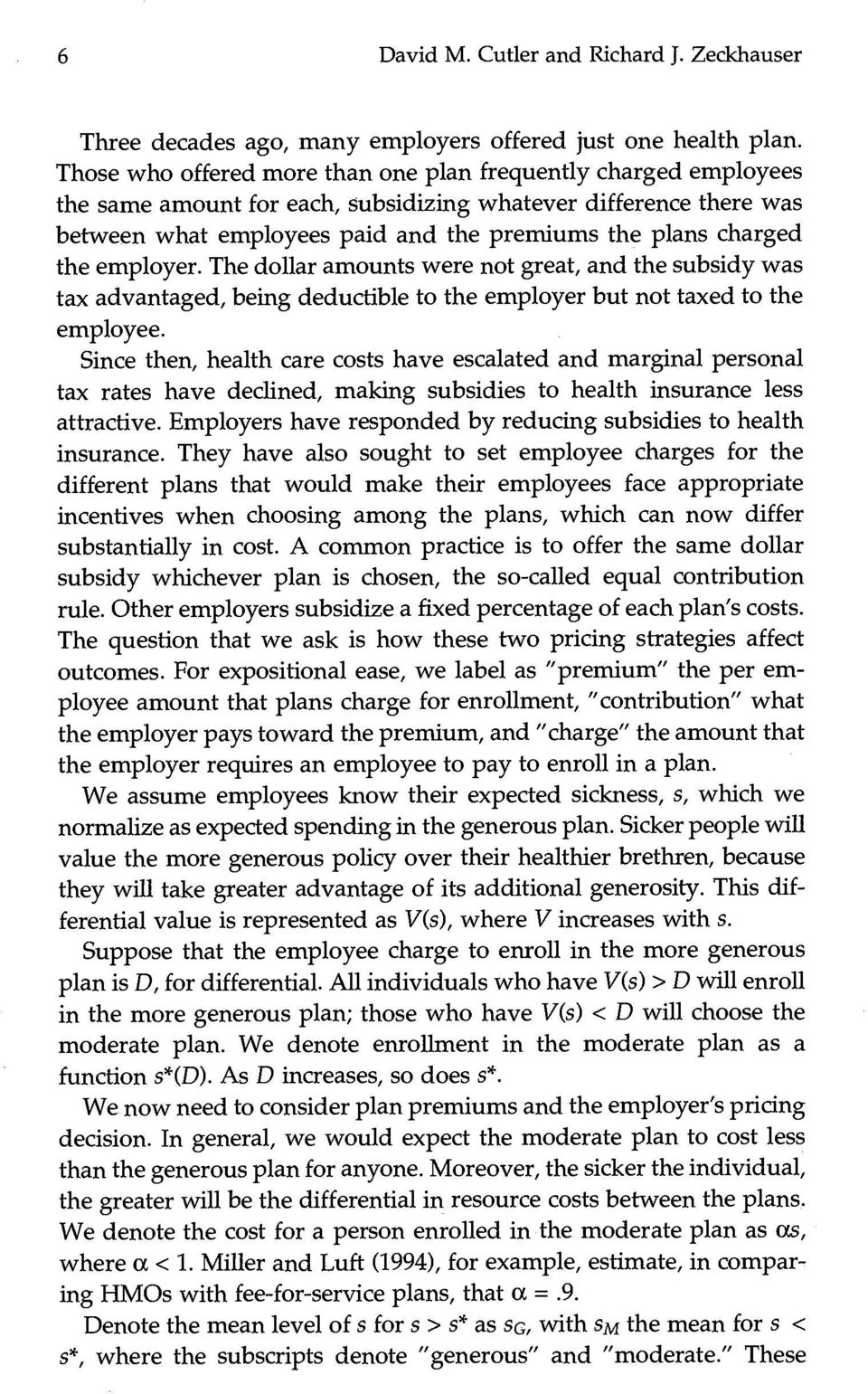 the employer. The dollar amounts were not great, and the subsidy was tax advantaged, being deductible to the employer but not taxed to the employee.