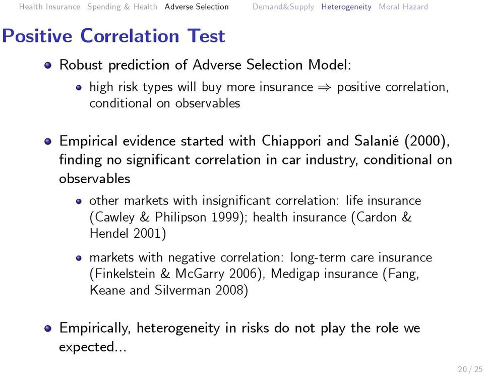 insignificant correlation: life insurance (Cawley & Philipson 1999); health insurance (Cardon & Hendel 2001) markets with negative correlation: long-term care