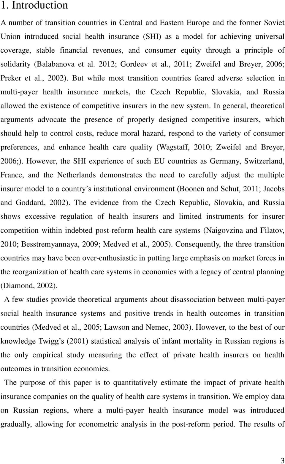 But while most transition countries feared adverse selection in multi-payer health insurance markets, the Czech Republic, Slovakia, and Russia allowed the existence of competitive insurers in the new