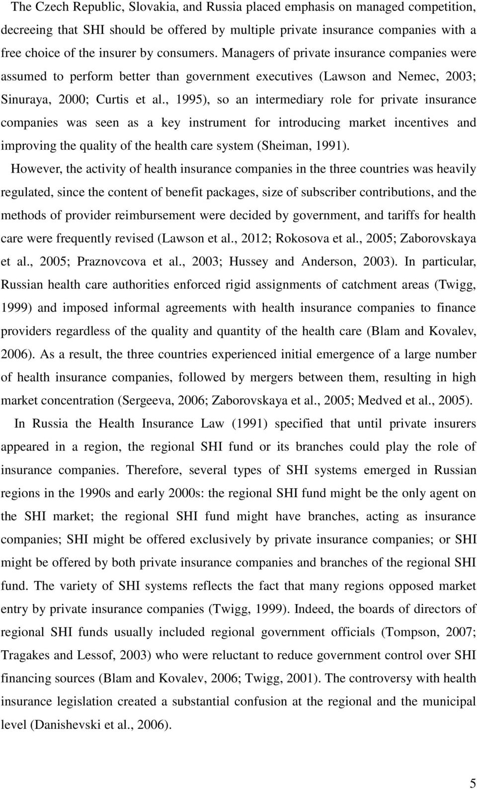 , 1995), so an intermediary role for private insurance companies was seen as a key instrument for introducing market incentives and improving the quality of the health care system (Sheiman, 1991).