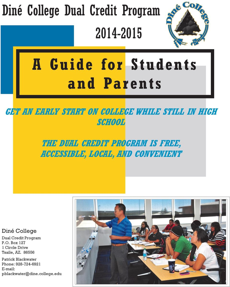 CREDIT PROGRAM IS FREE, ACCESSIBLE, LOCAL, AND CONVENIENT Diné I N É College C O L L E G E Dual Credit Program P.O. Box 127 1 Circle Drive Shiprock, Tsaile, AZ.