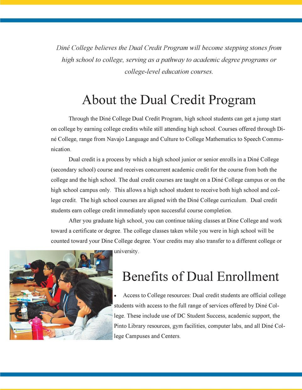 Courses offered through Diné College, range from Navajo Language and Culture to College Mathematics to Speech Communication.