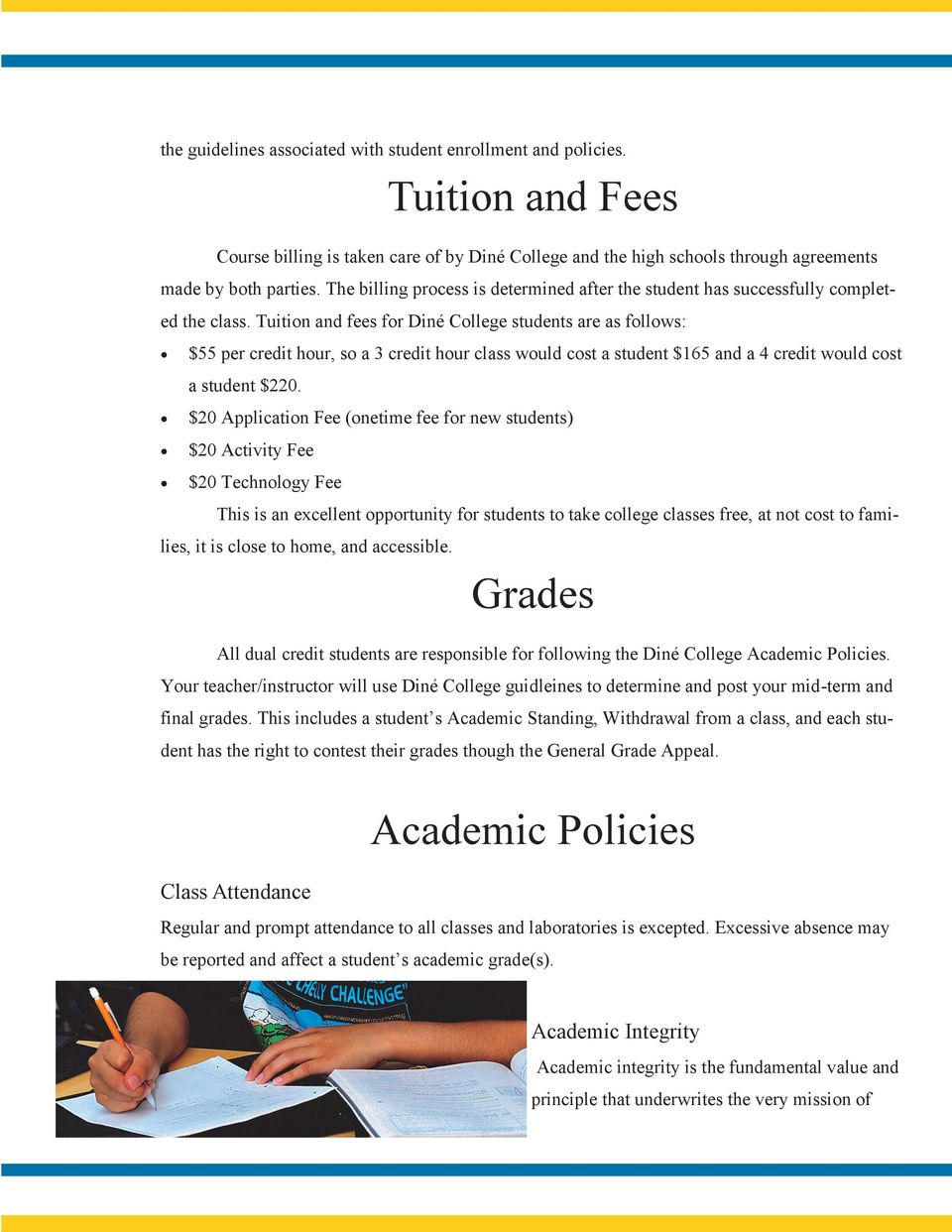 Tuition and fees for Diné College students are as follows: $55 per credit hour, so a 3 credit hour class would cost a student $165 and a 4 credit would cost a student $220.