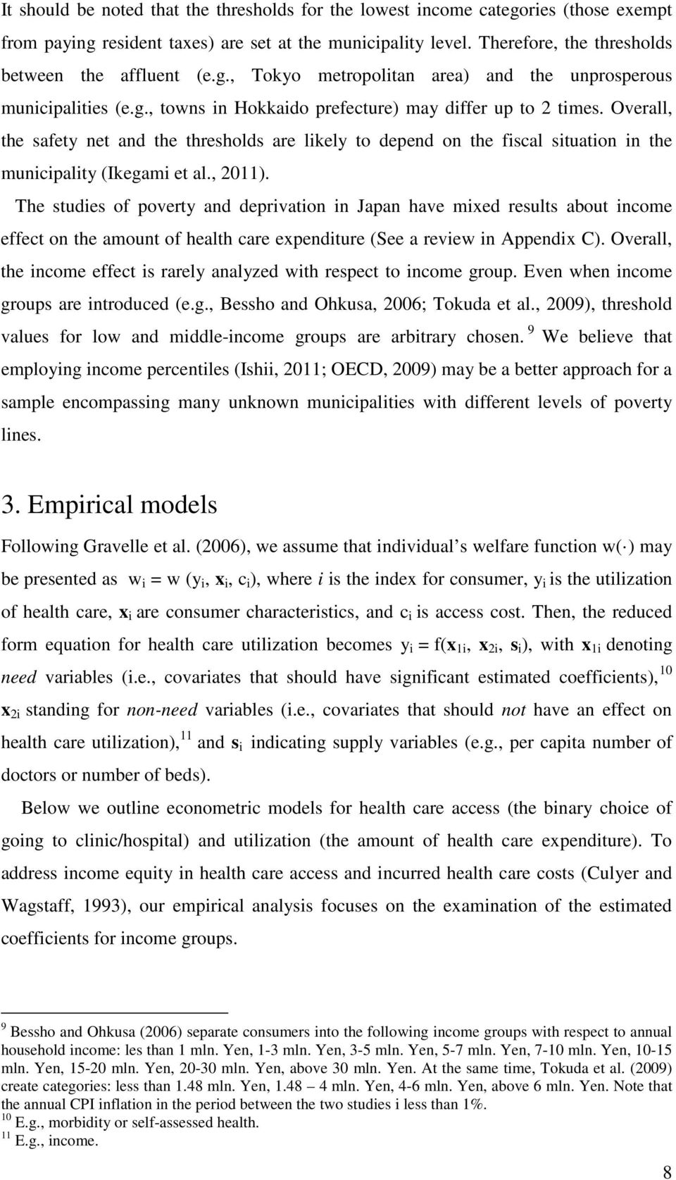 The studes of poverty and deprvaton n Japan have mxed results about ncome effect on the amount of health care expendture (See a revew n Appendx C).