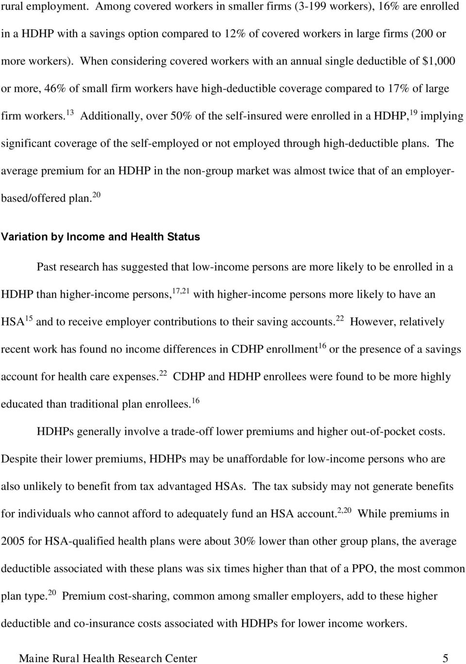 13 Additionally, over 50% of the self-insured were enrolled in a HDHP, 19 implying significant coverage of the self-employed or not employed through high-deductible plans.
