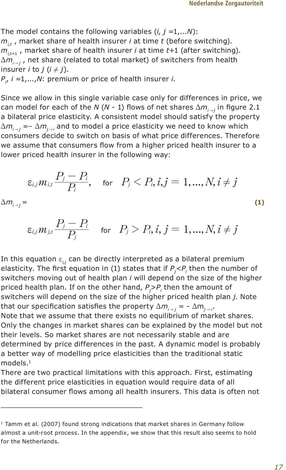 ..,N: premium or price of health insurer i. Since we allow in this single variable case only for differences in price, we can model for each of the N (N - 1) flows of net shares Dm i j in figure 2.