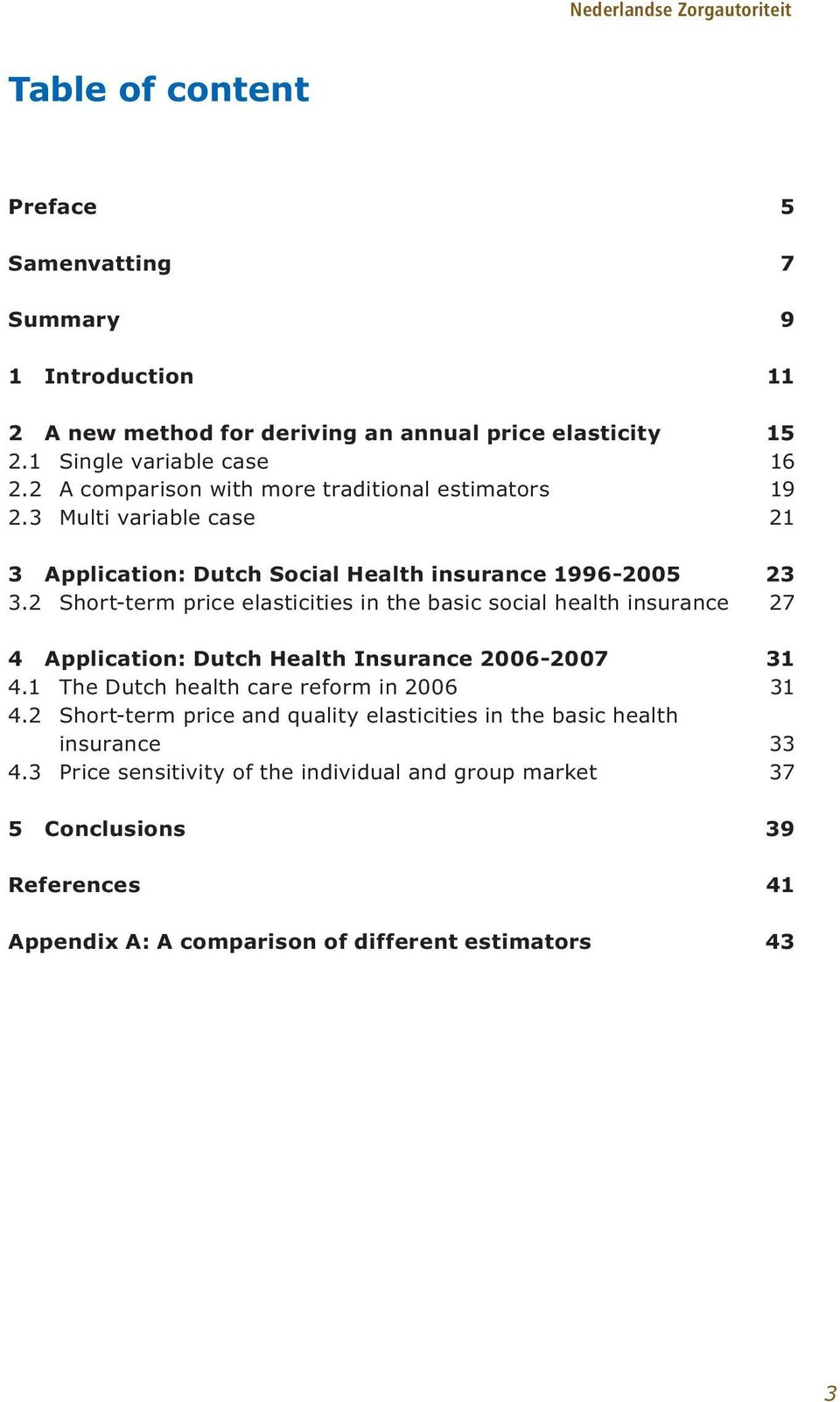 2 Short-term price elasticities in the basic social health insurance 27 4 Application: Dutch Health Insurance 2006-2007 31 4.1 The Dutch health care reform in 2006 31 4.