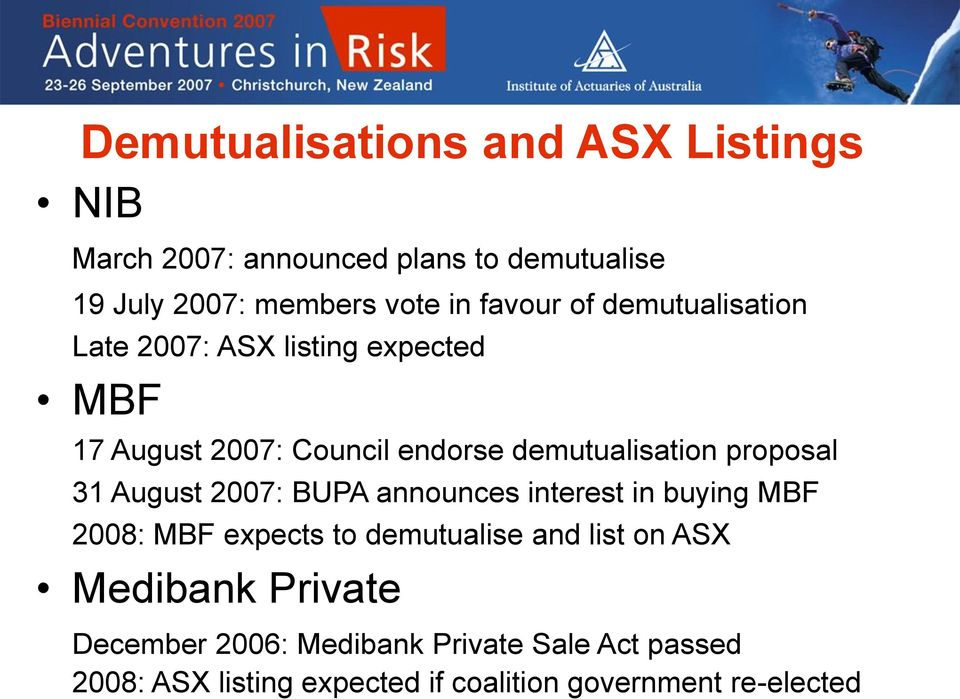 proposal 31 August 2007: BUPA announces interest in buying MBF 2008: MBF expects to demutualise and list on ASX