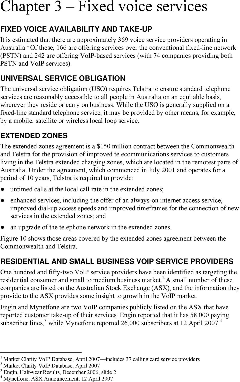 UNIVERSAL SERVICE OBLIGATION The universal service obligation (USO) requires Telstra to ensure standard telephone services are reasonably accessible to all people in Australia on an equitable basis,