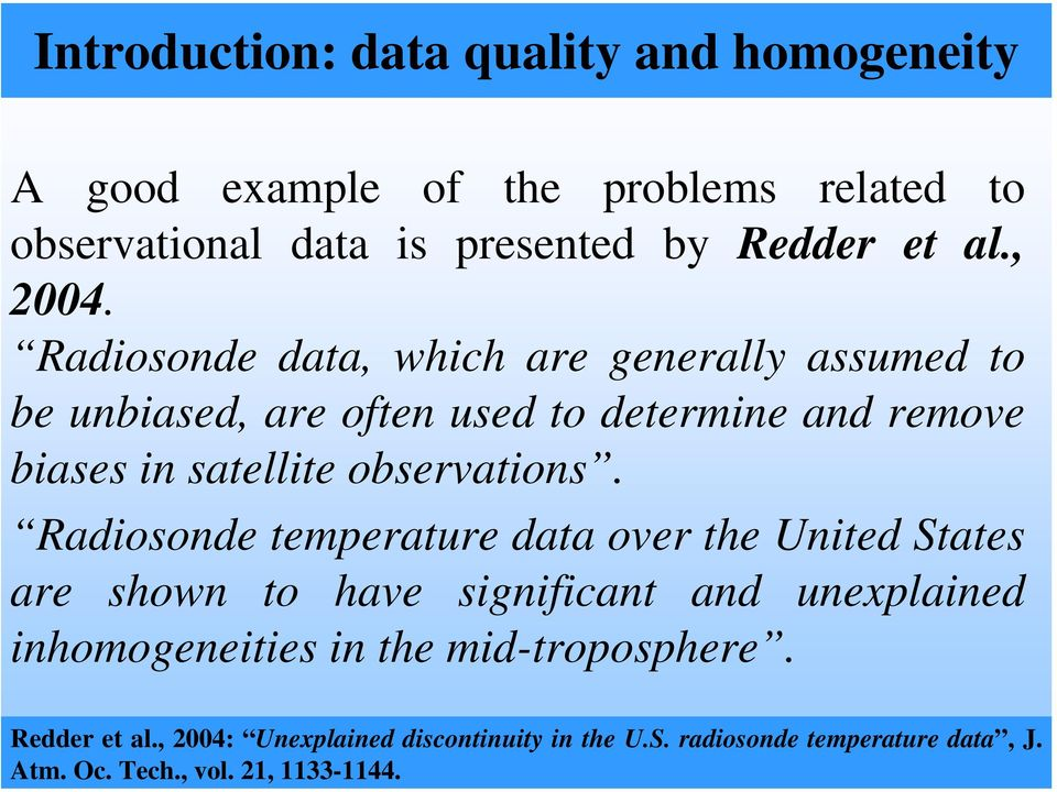 Radiosonde data, which are generally assumed to be unbiased, are often used to determine and remove biases in satellite observations.