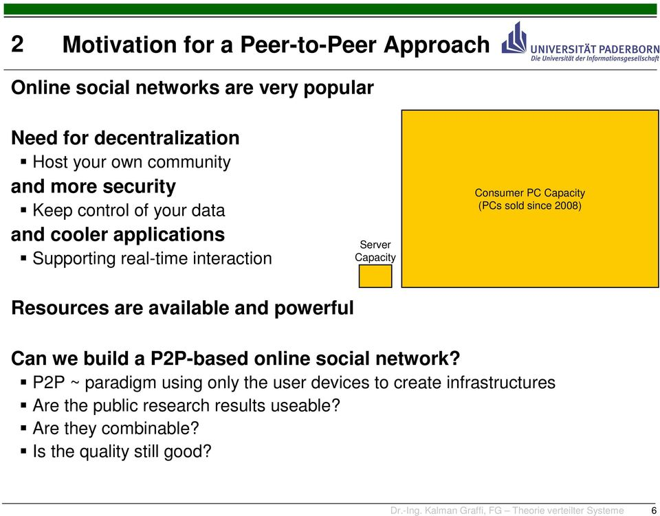 2008) Resources are available and powerful Can we build a P2P-based online social network?