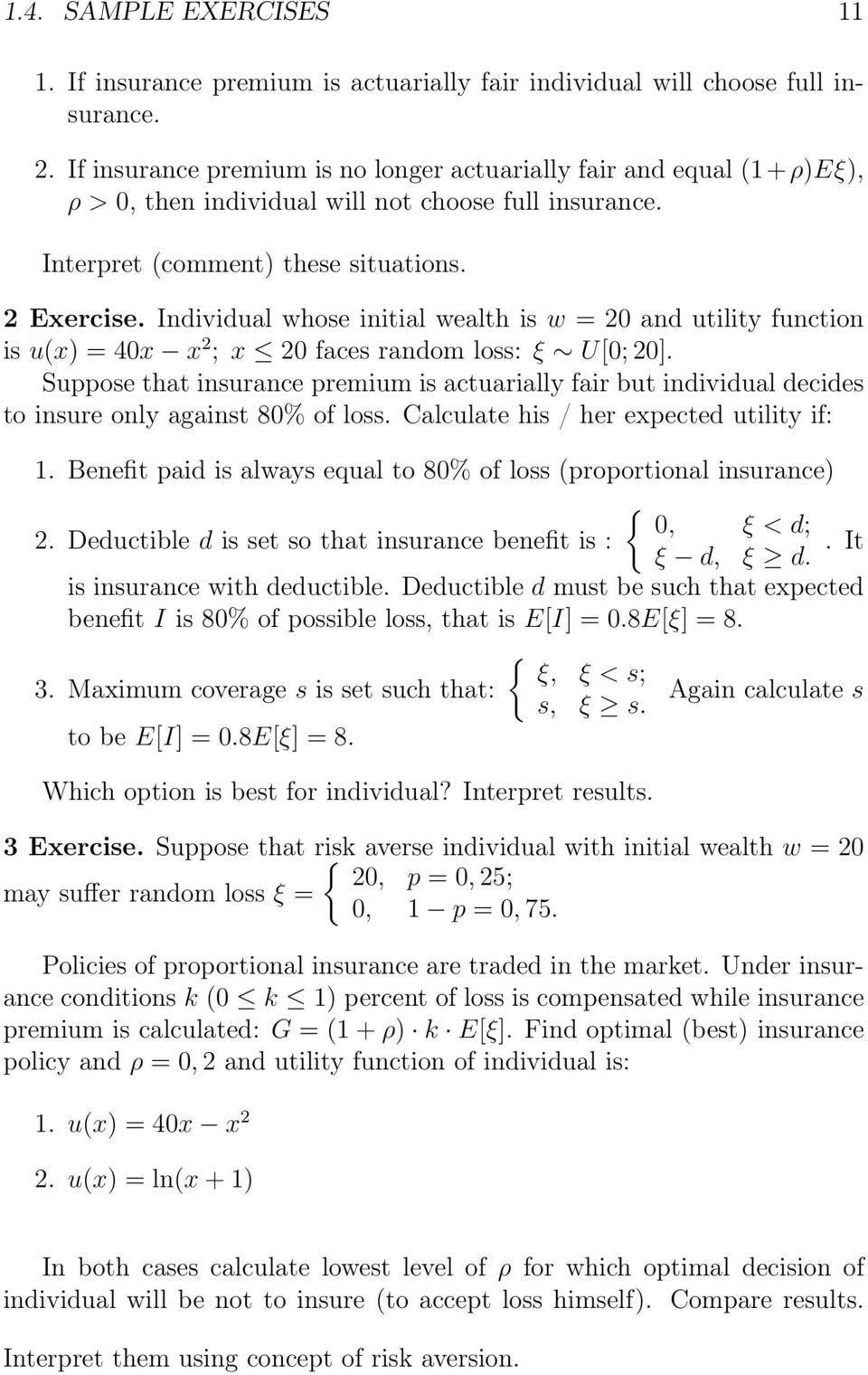 Individual whose initial wealth is w = 2 and utility function is u() = 4 2 ; 2 faces random loss: ξ U[; 2].