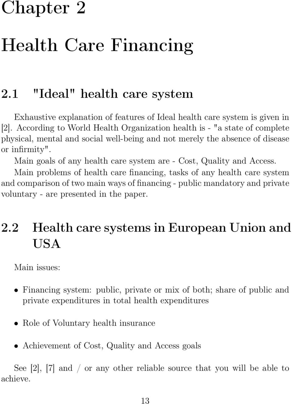 Main goals of any health care system are - Cost, Quality and Access.