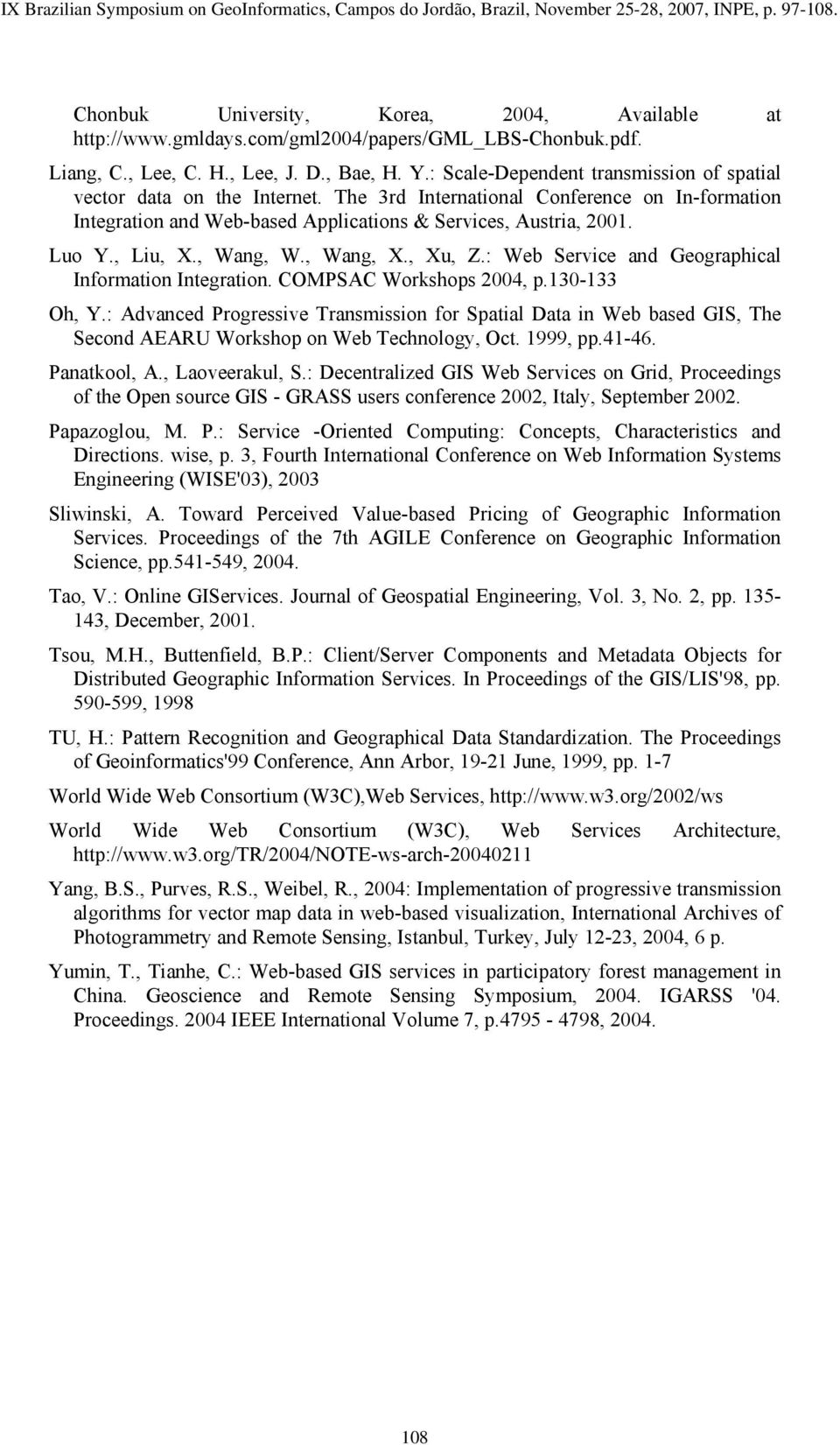 , Liu, X., Wang, W., Wang, X., Xu, Z.: Web Service and Geographical Information Integration. COMPSAC Workshops 2004, p.130-133 Oh, Y.