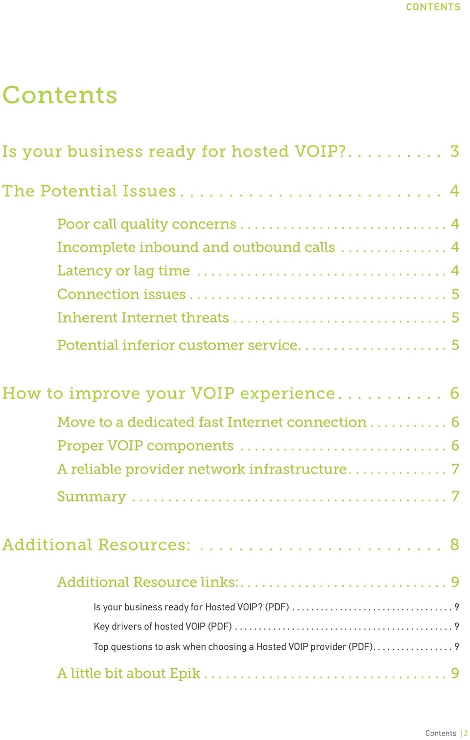 ... 6 Move to a dedicated fast Internet connection...6 Proper VOIP components...6 A reliable provider network infrastructure.... 7 Summary... 7 Additional Resources:.