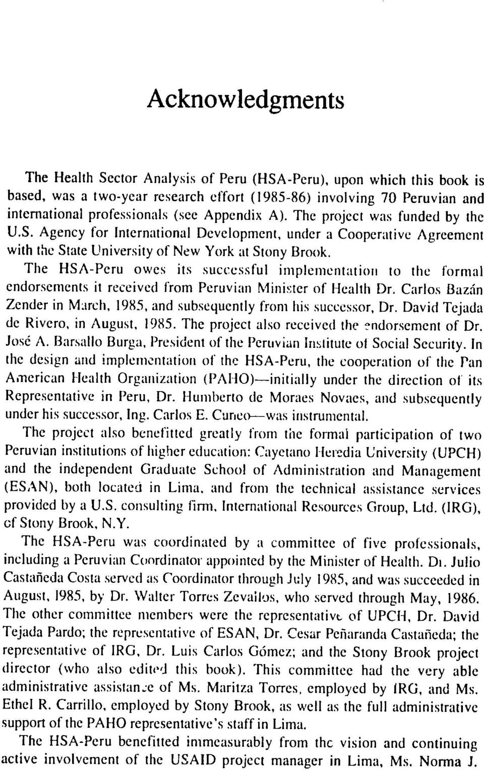 The HSA-Peru owes its successful implementation to the formal endorsements it received from Peruvian Minister of Health Dr. Carlos Bazin Zender in March, 1985, and subsequently from his successor, Dr.