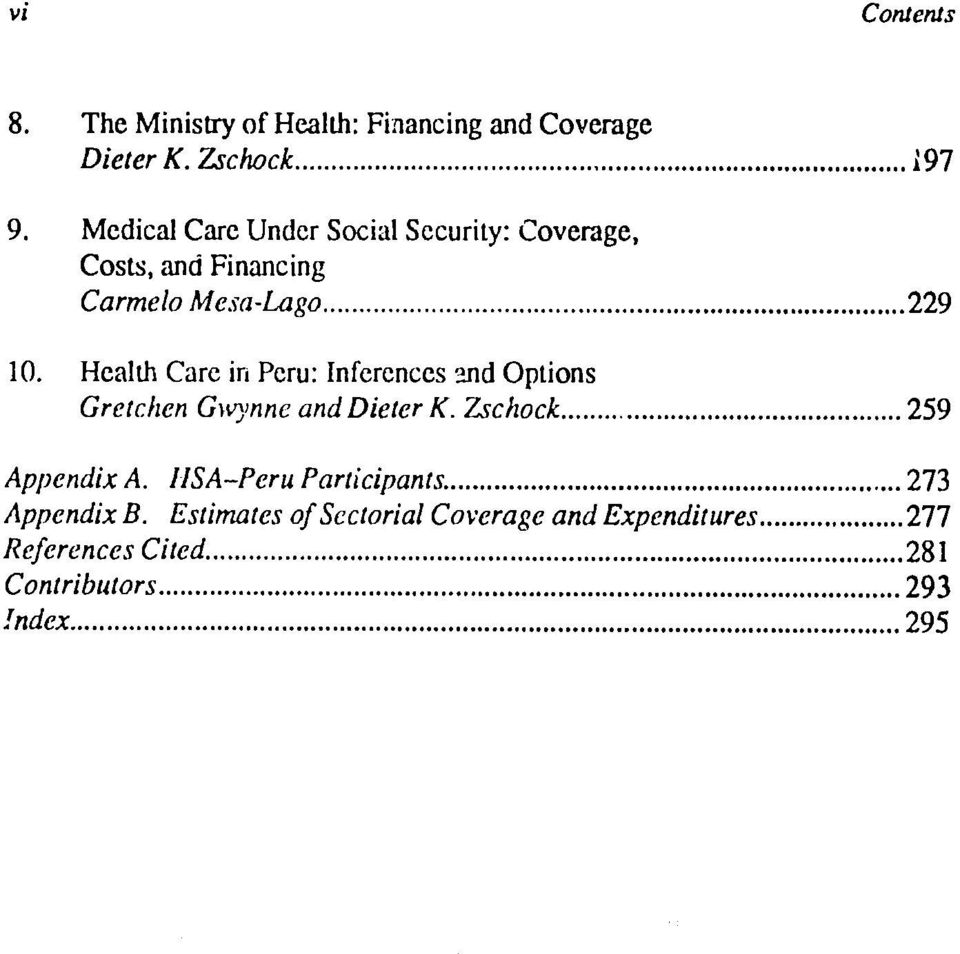 Health Care in Peru: Inferences and Options Gretchen Gwynne anddieterk. Zschock... 259 Appendix A.