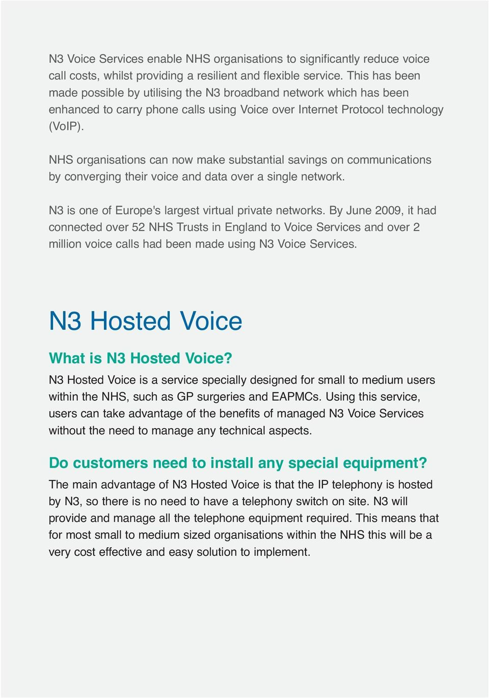 NHS organisations can now make substantial savings on communications by converging their voice and data over a single network. N3 is one of Europe's largest virtual private networks.