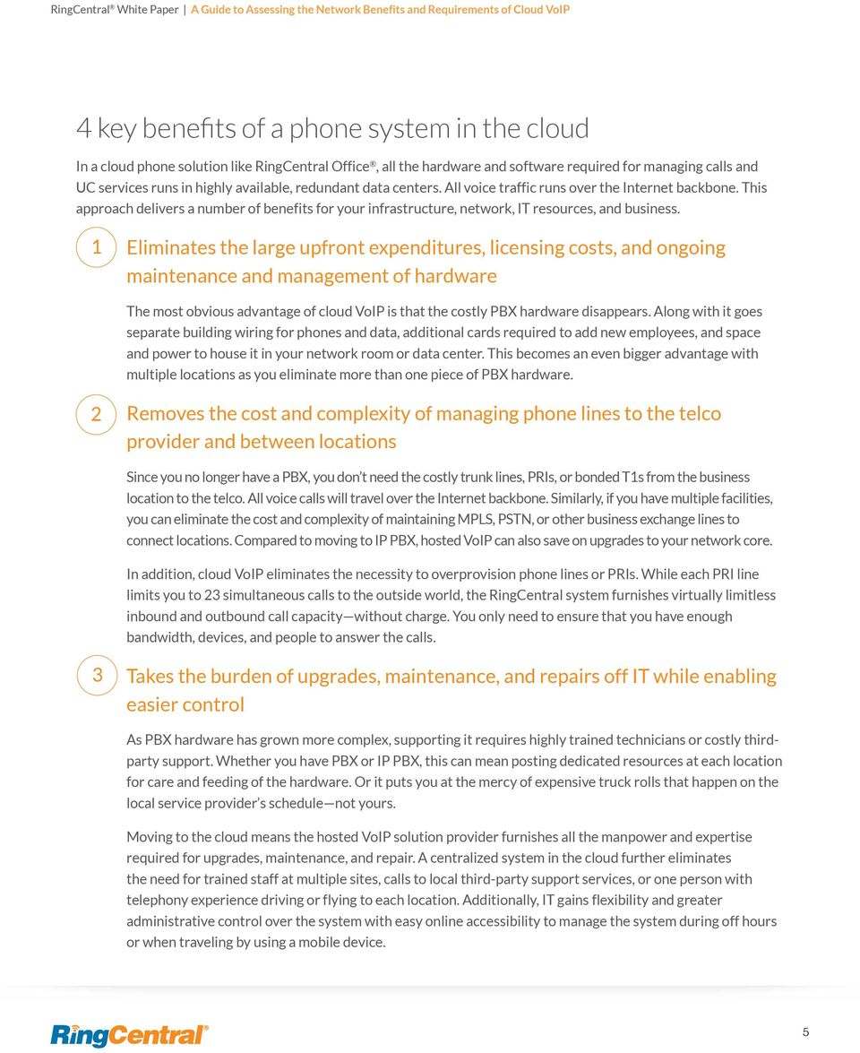 1 Eliminates the large upfront expenditures, licensing costs, and ongoing maintenance and management of hardware The most obvious advantage of cloud VoIP is that the costly hardware disappears.