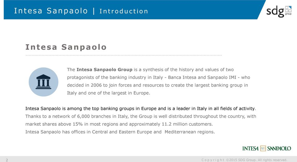 Intesa Sanpaolo is among the top banking groups in Europe and is a leader in Italy in all fields of activity.