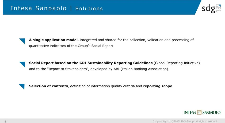 "Sustainability Reporting Guidelines (Global Reporting Initiative) and to the ""Report to Stakeholders"", developed"