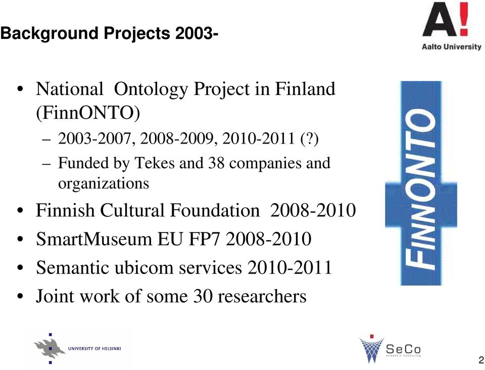 ) Funded by Tekes and 38 companies and organizations Finnish Cultural