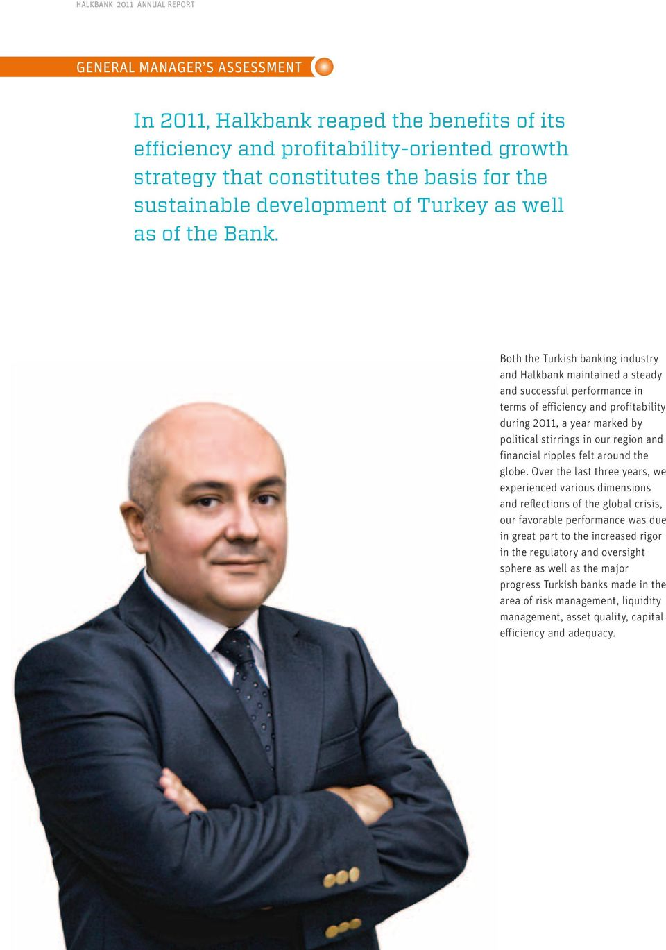 Both the Turkish banking industry and Halkbank maintained a steady and successful performance in terms of efficiency and profitability during 2011, a year marked by political stirrings in our region