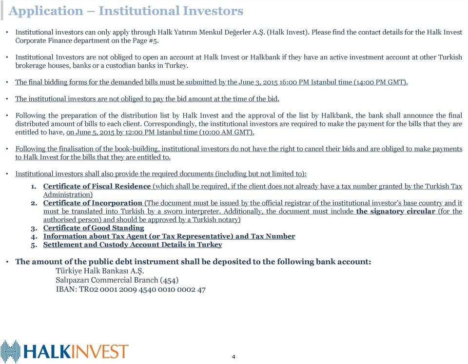 Institutional Investors are not obliged to open an account at or Halkbank if they have an active investment account at other Turkish brokerage houses, banks or a custodian banks in Turkey.