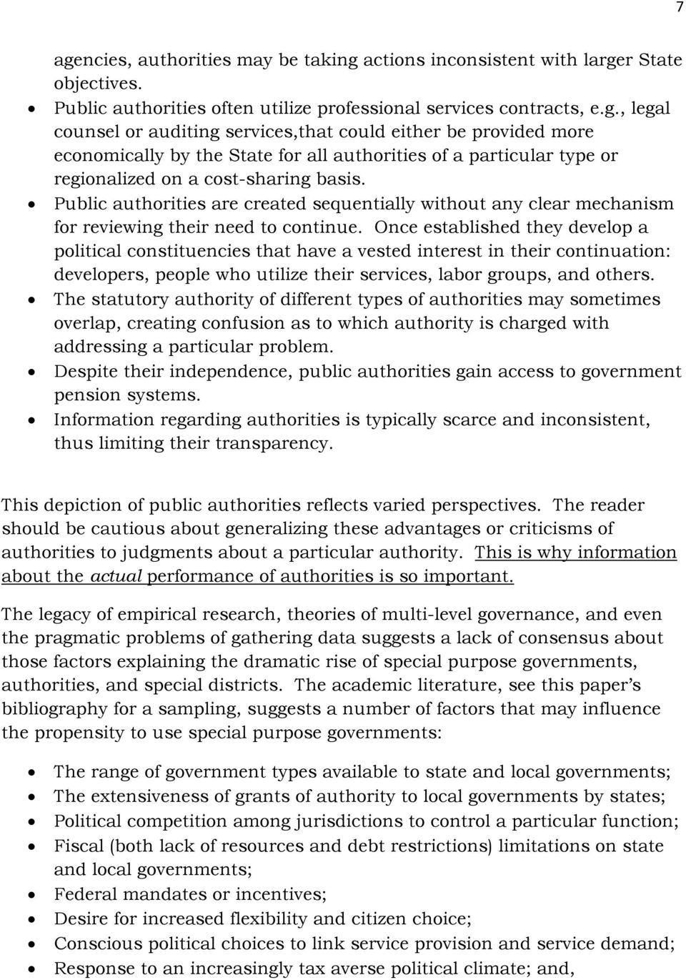 Once established they develop a political constituencies that have a vested interest in their continuation: developers, people who utilize their services, labor groups, and others.