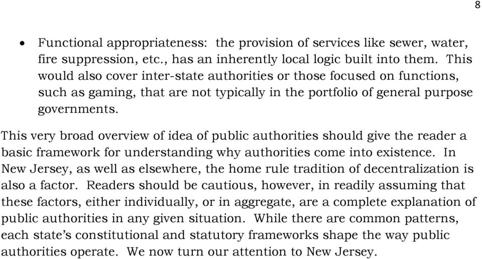 This very broad overview of idea of public authorities should give the reader a basic framework for understanding why authorities come into existence.